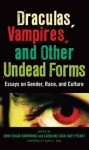 Draculas, Vampires, and Other Undead Forms: Essays on Gender, Race and Culture - John Browning, Caroline Joan S. Picart, Browning/Picart