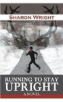 Running to Stay Upright - Sharon Wright