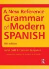 A New Reference Grammar of Modern Spanish, Fifth Edition - John Butt, Carmen Benjamin