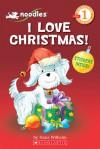 I Love Christmas! (Noodles: Scholastic Readers: Level 1) - Hans Wilhelm