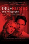 True Blood and Philosophy: We Wanna Think Bad Things with You - William Irwin, George A. Dunn, Rebecca Housel