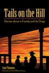 Tails on the Hill: Stories about a Family and Its Dogs - Carol Thornton