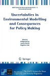 Uncertainties in Environmental Modelling and Consequences for Policy Making - Philippe Baveye, Jaroslav Mysiak, Magdeline Laba