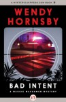 Bad Intent: 3 (The Maggie MacGowen Mysteries) - Wendy Hornsby