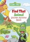 Sesame Street Find That Animal Sticker Activity Book - Sesame Street, John Kurtz