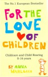 For the Love of Children: Childcare and Child Rearing 0-16 years - Anna Wahlgren
