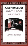 Archimedes and the Door of Science (Living History Library) - Jeanne Bendick