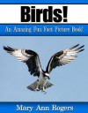 Birds: An Amazing Fun Fact Picture Book - Mary Ann Rogers