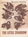 The Little Sparrow - Maxim Gorky, Robert Daglish, Yevgeny Charushin