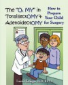 "The ""O, My"" in Tonsillectomy & Adenoidectomy: How to Prepare Your Child for Surgery, a Parent's Manual - Laurie Zelinger"