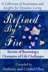 Refined by Fire: Secrets of Becoming a Champion of Life Challenges - Crystal Obey