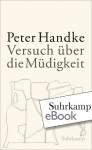 Versuch über die Müdigkeit (German Edition) - Peter Handke