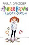 Amber Brown Is Not A Crayon - Paula Danziger, Tony Ross, Alicia Witt
