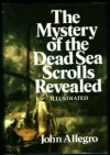 The Mystery of The Dead Sea Scrolls Revealed - John Marco Allegro