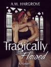 Tragically Flawed - A.M. Hargrove