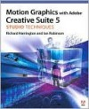 Motion Graphics with Adobe Creative Suite 5 Studio Techniques - Richard Harrington, Ian Robinson