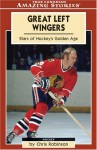 Great Left Wingers: Stars of Hockey's Golden Age - Chris Robinson