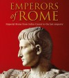 Emperors of Rome: Imperial Rome from Julius Caesar to the Last Emperor - David Stone Potter