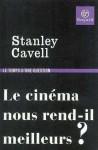 Le cinéma, nous rend-il meilleurs? - Stanley Cavell, Elise Domenach, Christian Fournier