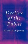 Decline of the Public: The Hollowing Out of Citizenship - David Marquand