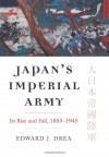 Japan's Imperial Army: Its Rise and Fall, 1853-1945 (Modern War Studies Series) - Edward J. Drea