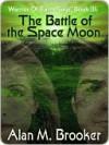 The Battle of the Space Moon [Warrior of Earth Saga, Book III] - Alan Brooker