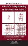 Introduction to Scientific Programming and Simulation Using R - Owen Jones, Andrew Robinson, Robert Maillardet