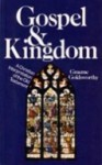 Gospel And Kingdom: A Christian Interpretation Of The Old Testament - Graeme Goldsworthy
