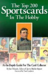 The Top 200 Sportscards in the Hobby: An In-Depth Guide for the Card Collector - Joe Orlando, Tom Candiotti