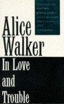 In Love And Trouble: Stories Of Black Women - Alice Walker