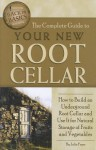 The Complete Guide to Your New Root Cellar: How to Build an Underground Root Cellar and Use It for Natural Storage of Fruits and Vegetables (Back-To-Basics) (Back to Basics Building) - Julie Fryer, Atlantic Publishing Company