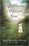 Light from a Distant Star: A Novel - Mary McGarry Morris