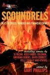 Scoundrels: Tales of Greed, Murder and Financial Crimes - Gary Phillips, David Corbett, Brendan DuBois, Lono Waiwaiole, Seth Harwood, Kelli Stanley, Tyler Dilts, Travis Richardson, Reed Farrel Coleman, Eric Stone, S.J. Rozan, Bob Truluck, Pamela Samuels Young, Darrell James