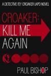Croaker: Kill Me Again - Paul Bishop