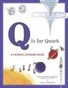 Q Is for Quark: A Science Alphabet Book - David J. Schwartz, Kim Doner