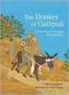 The Donkey of Gallipoli: A True Story of Courage in World War I - Mark Greenwood, Frané Lessac