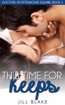 This Time for Keeps (Doctors of Rittenhouse Square, Book 3) - Jill Blake
