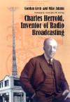 Charles Herrold, Inventor of Radio Broadcasting - Gordon B. Greb, Mike Adams