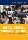 Media, Crime, and Criminal Justice - Ray Surette