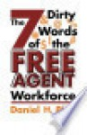 The Seven Dirty Words of the Free Agent Workforce - Daniel H. Pink