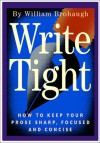Write Tight: How to Keep Your Prose Sharp, Focused and Concise - William Brohaugh