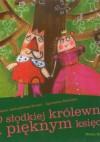 O słodkiej królewnie i pięknym księciu - Roksana Jędrzejewska-Wróbel, Agnieszka Żelewska