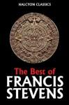The Best of Francis Stevens (Halcyon Classics) - Francis Stevens
