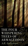 The Four Whispering Trees Of Armageddon - Stephen Harker, S. R. Gallverson