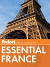 Fodor's Essential France - Fodor's Travel Publications Inc., Fodor's Travel Publications Inc.