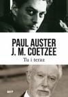 Tu i teraz. Listy 2008–2011 - Paul Auster, John Maxwell Coetzee