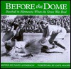 Before the Dome: Baseball in Minnesota When the Grass Was Real - David Anderson