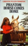 Phantom Horse Comes Home - Christine Pullein-Thompson