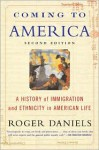 Coming to America: A History of Immigration and Ethnicity in American Life - Roger Daniels