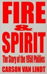 Fire and Spirit: The Story of the 1950 Phillies - Carson Van Lindt